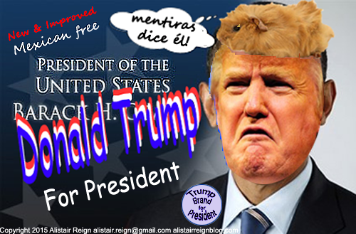 Donald Trump for President of the (Mexican free) United Sates of America. (AlistairReignBlog.com),