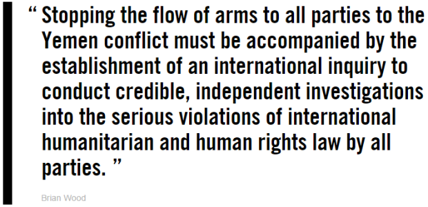 """Stopping the flow of arms to all parties to the Yemen conflict must be accompanied by the establishment of an international inquiry to conduct credible, independent investigations into the serious violations of international humanitarian and human rights law by all parties,"" emphasized Brian Wood."