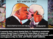 "Painted on the side of a building in Bristol, southwest England - home of the celebrated graffiti artist Banksy - the image reprises a 1979 photograph of Soviet leader Leonid Brezhnev and East German President Erich Honecker kissing, which was later turned into a mural on the Berlin Wall. It was commissioned by pro-EU campaign group ""We are Europe"" as what they call a warning of things to come if Britons vote to leave the 28-member bloc on June 23, as advocated by both Johnson and Trump, the presumptive Republican candidate in November's U.S. presidential election. Johnson is the ""Out"" campaign's best-known leader and Trump has said Britain would be ""better off without"" the EU, which he has blamed for Europe's migration crisis."