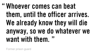 Whoever comes can beat them, until the officer arrives. We already know they will die anyway, so we do whatever we want with them. Former prison guard